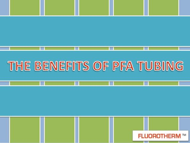 The Benefit of PFA Tubing