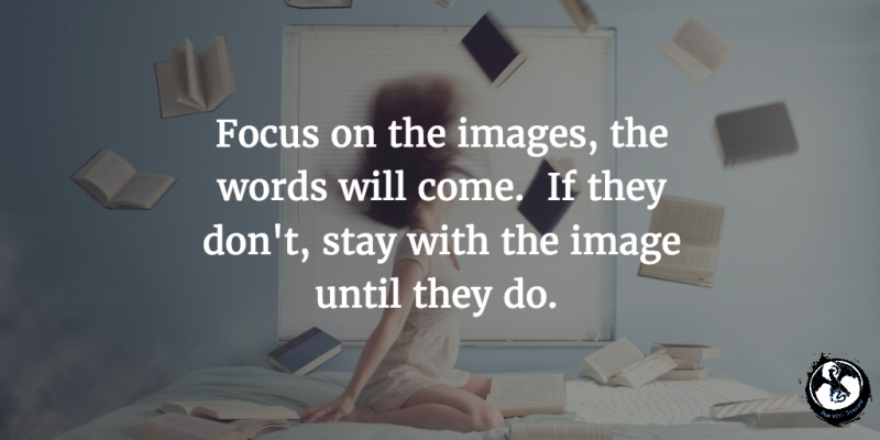 Focus on the images, the words will come.  If they don't, stay with the image until they do. #amwriting #writetip